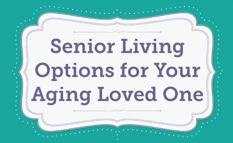 Senior Living Options For Your Aging Loved One [Infographic]