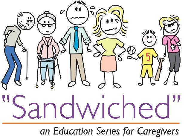 """Sandwiched"" an Education Series for Caregivers"